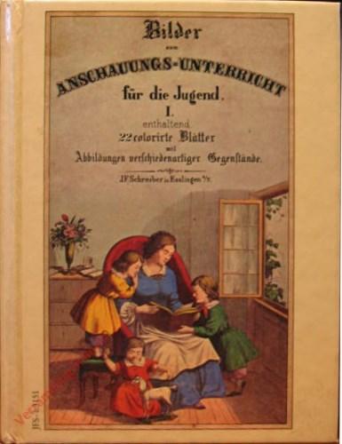 1. Auflage - Bilder zum Anschauungs-Unterricht für die Jugend. I. Teil