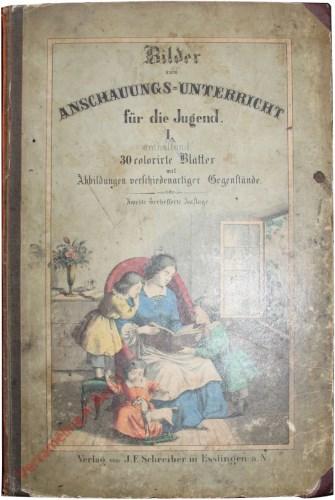 2. verm. und verb. Auflage - Bilder zum Anschauungs-Unterricht für die Jugend. I. Teil