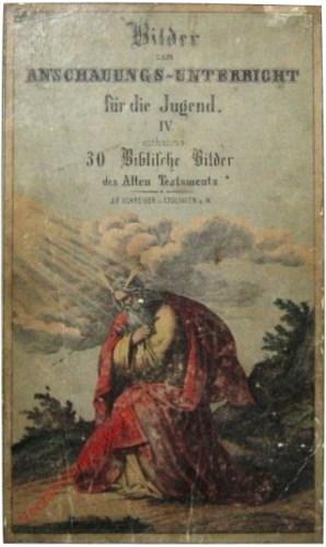1. Auflage - Bilder zum Anschauungs-Unterricht  für die Jugend. IV. Teil. 30 Biblischen Bilder zum Alten Testament