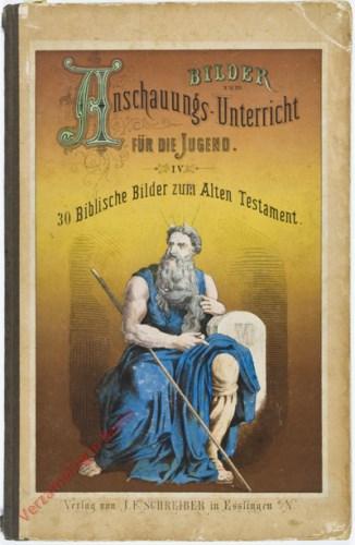 4. Auflage - Bilder zum Anschauungs-Unterricht  für die Jugend. IV. Teil. 30 Biblischen Bilder zum Alten Testament