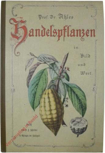 Die wichtigeren Handelspflanzen in Bild und Wort [Boek]