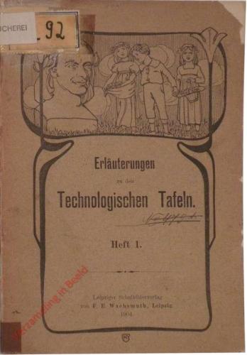 Heft 1 - Erläuterungen zu des Verfassers Technologischen Tafeln von Max Eschner (Zn Tafel 1-9)