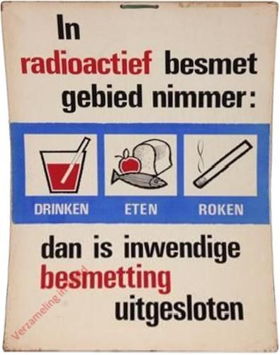 In radioactief besmet gebied nimmer: drinken, eten, roken, dan is inwendige besmetting uitgesloten